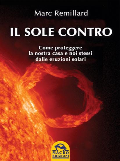 Il Sole contro - Come proteggere la nostra casa e noi stessi dalle eruzioni solari - cover