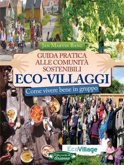 Eco-villagi - Guida pratica alle comunità sostenibili - Come vivere bene in gruppo - cover