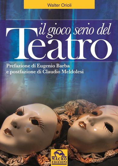 Il gioco serio del Teatro - Prefazione di Eugenio Barba e postfazione di Claudio Meldolesi - cover