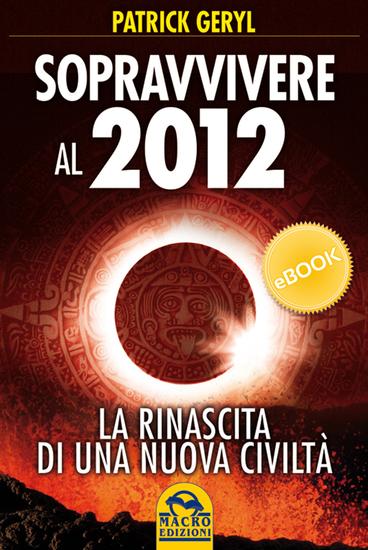 Sopravvivere al 2012 - La rinascita di una nuova civiltà - cover