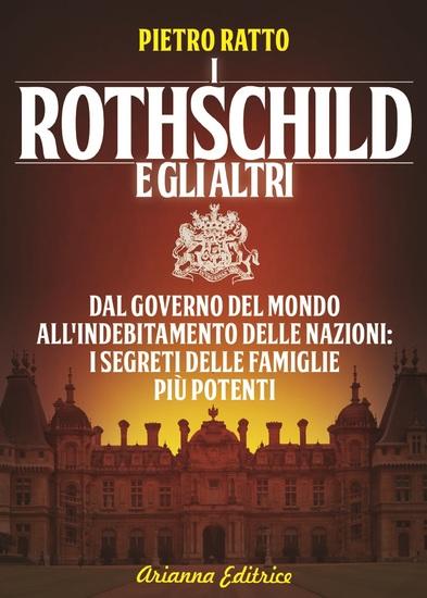 I Rothschild e gli Altri - Dal governo del mondo all'indebitamento delle nazioni i segreti delle famiglie più potenti - cover