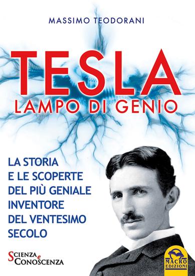 Tesla lampo di genio - La storia e le scoperte del più geniale inventore del ventesimo secolo - cover