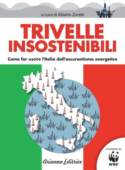 Trivelle insostenibili - Come far uscire l'Italia dall'oscurantismo energetico - cover