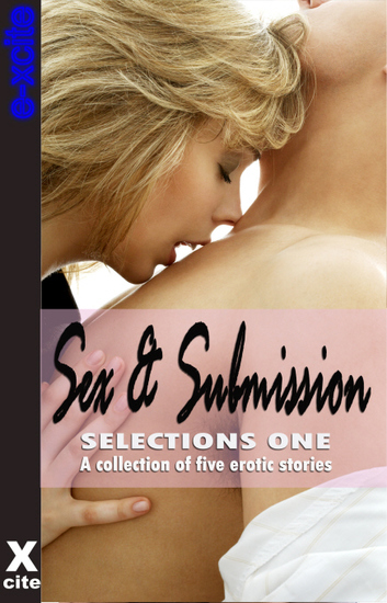 Sex and Submission Selections One - A collection of five erotic stories - cover