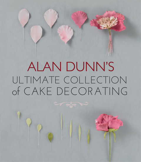 Alan Dunn's Ultimate Collection of Cake Decorating - cover