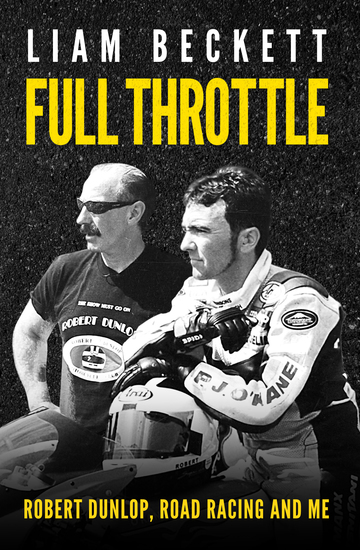Full Throttle - Robert Dunlop road racing and me - cover