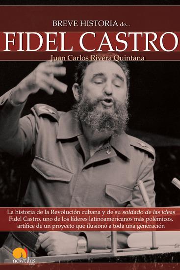 Breve Historia de Fidel Castro - La historia de la Revolución cubana y de su soldado de las ideas Fidel Castro uno de los líderes latinoamericanos más polémicos artífice de un proyecto que ilusionó a toda una generación - cover