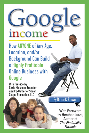 Google Income - How Anyone of Any Age Location and or Background Can Build a Highly Profitable Online Business With Google - cover