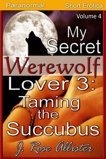 My Secret Werewolf Lover 3: Taming the Succubus - My Secret Lover #4 - cover