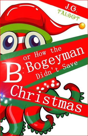 B or How the Bogeyman Didn't Save Christmas - cover