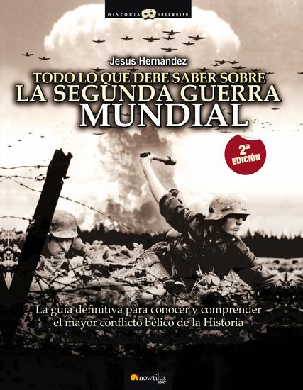 Todo lo que debe saber sobre la Segunda Guerra Mundial - La guía definitiva para conocer y comprender el mayor conflicto bélico de la Historia - cover