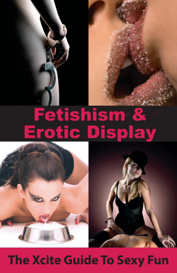 Fetishism and Erotic Display - An Xcite Guide to Sexy Fun - cover