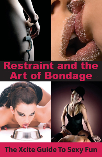 Restraint and The Art of Bondage - An Xcite Guide to Sexy Fun - cover