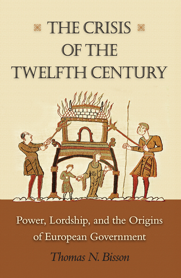 The Crisis of the Twelfth Century - Power Lordship and the Origins of European Government - cover