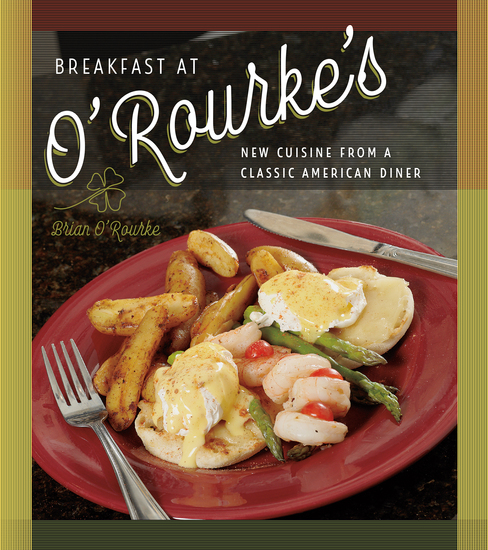 Breakfast at O'Rourke's - New Cuisine from a Classic American Diner - cover