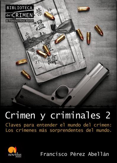 Crimen y criminales II Claves para entender el mundo del crimen - Los crímenes más sorprendentes del mundo - cover