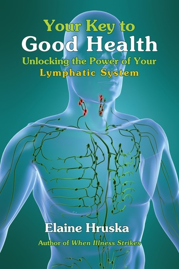 Your Key to Good Health - Unlocking the Power of Your Lymphatic System - cover