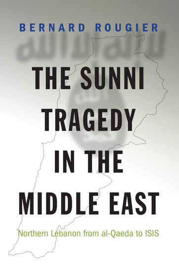 The Sunni Tragedy in the Middle East - Northern Lebanon from al-Qaeda to ISIS - cover