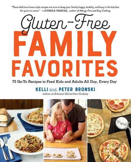 Gluten-Free Family Favorites - 75 Go-To Recipes to Feed Kids and Adults All Day Every Day - cover