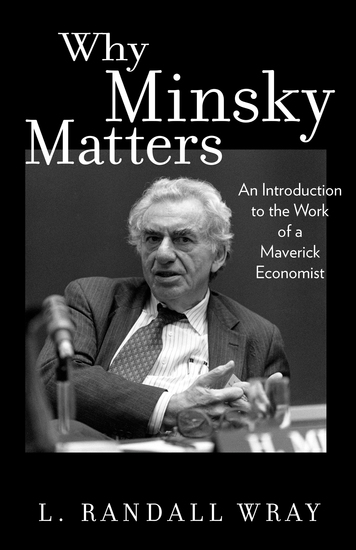 Why Minsky Matters - An Introduction to the Work of a Maverick Economist - cover