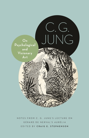 On Psychological and Visionary Art - Notes from C G Jung's Lecture on Gérard de Nerval's Aurélia - cover
