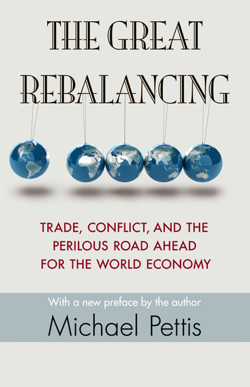 The Great Rebalancing - Trade Conflict and the Perilous Road Ahead for the World Economy - Updated Edition - cover