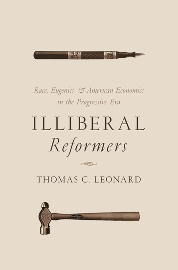 Illiberal Reformers - Race Eugenics and American Economics in the Progressive Era - cover