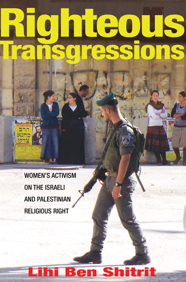 Righteous Transgressions - Women's Activism on the Israeli and Palestinian Religious Right - cover