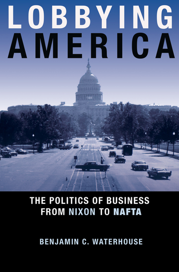 Lobbying America - The Politics of Business from Nixon to NAFTA - cover