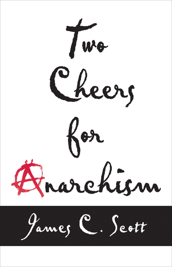 Two Cheers for Anarchism - Six Easy Pieces on Autonomy Dignity and Meaningful Work and Play - cover