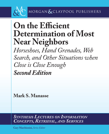 On the Efficient Determination of Most Near Neighbors - Horseshoes Hand Grenades Web Search and Other Situations When Close Is Close Enough Second Edition - cover