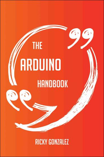 The Arduino Handbook - Everything You Need To Know About Arduino - cover