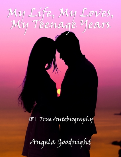 My Life My Loves My Teenage Years: 18+ True Autobiography - cover