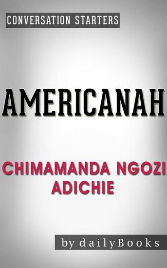 Americanah: A Novel by Chimamanda Ngozi Adichie | Conversation Starters - Daily Books - cover