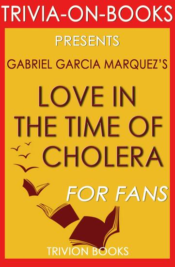 a comprehensive analysis of love in the time of cholera a novel by gabriel garcia marquez
