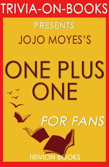 One Plus One: A Novel By Jojo Moyes (Trivia-On-Books) - Trivia-On-Books - cover