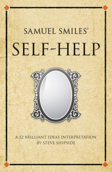 Samuel Smiles' Self Help - A 52 brilliant ideas interpretation - cover