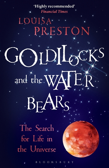 Goldilocks and the Water Bears - The Search for Life in the Universe - cover