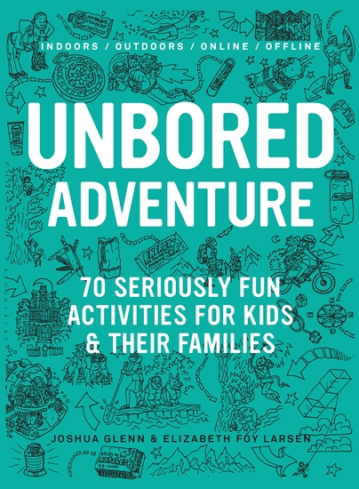 UNBORED Adventure - 70 Seriously Fun Activities for Kids and Their Families - cover