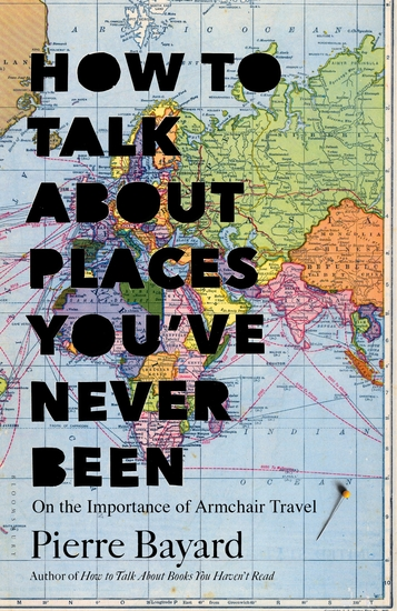 How to Talk About Places You've Never Been - On the Importance of Armchair Travel - cover
