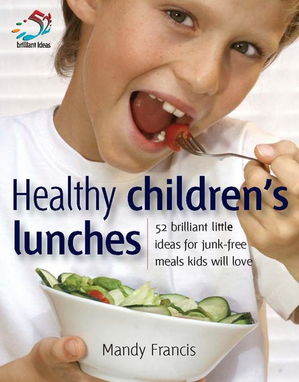 Healthy Children's Lunches - 52 brilliant little ideas for junk-free meals kids will love - cover