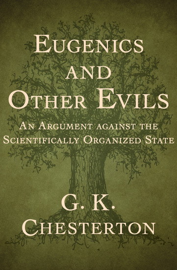 Eugenics and Other Evils - An Argument against the Scientifically Organized State - cover
