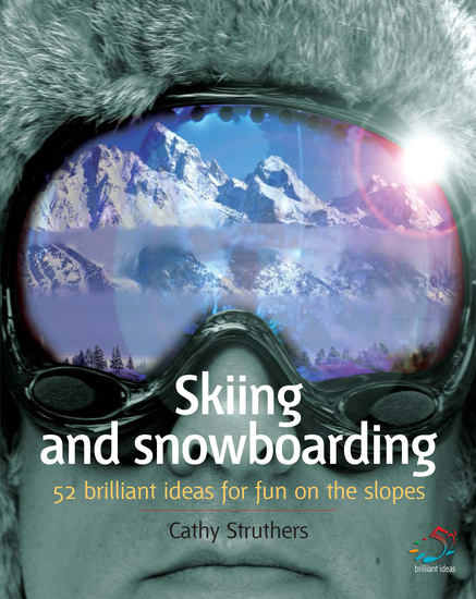 Skiing and Snowboarding - 52 brilliant ideas for fun on the slopes - cover