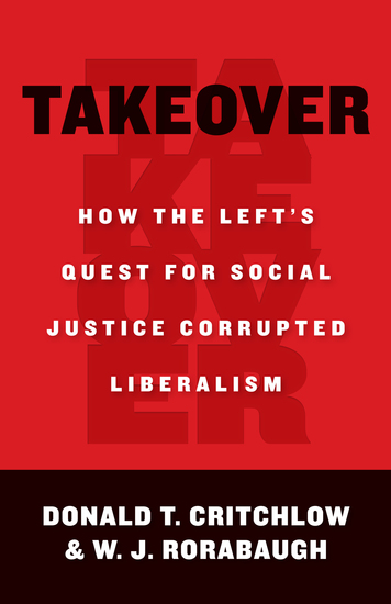 Takeover - How the Left's Quest for Social Justice Corrupted Liberalism - cover