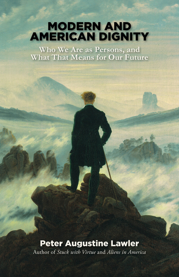 Modern and American Dignity - Who We Are as Persons and What That Means for Our Future - cover