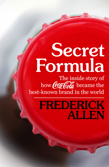 Secret Formula - The Inside Story of How Coca-Cola Became the Best-Known Brand in the World - cover