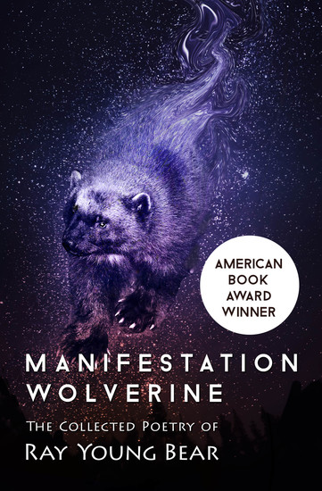 Manifestation Wolverine - The Collected Poetry of Ray Young Bear - cover