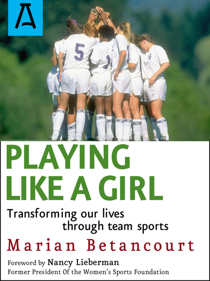 Playing Like a Girl - Transforming Our Lives Through Team Sports - cover