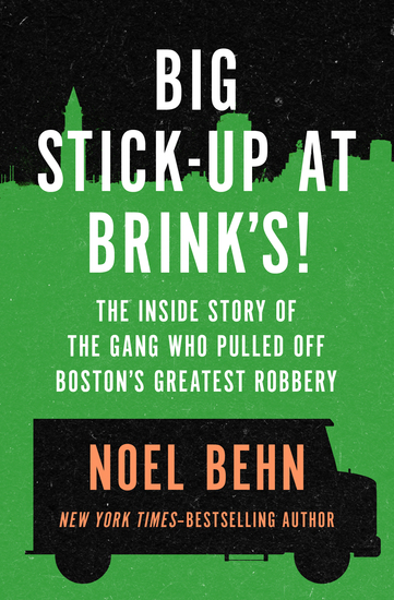 Big Stick-Up at Brink's! - The Inside Story of the Gang Who Pulled Off Boston's Greatest Robbery - cover