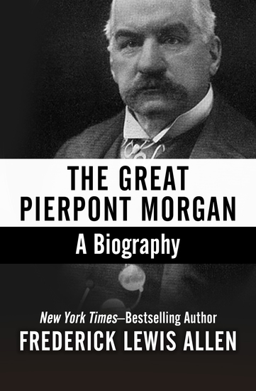 The Great Pierpont Morgan - A Biography - cover